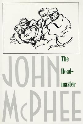 The Headmaster: Frank L. Boyden of Deerfield - McPhee, John