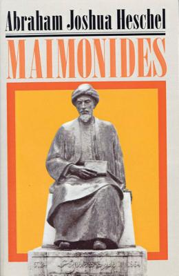 Maimonides: A Biography - Heschel, Abraham Joshua, and Neugroschel, Joachim (Translated by), and Heschel, Sylvia (Foreword by)