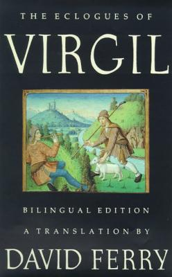 The Eclogues of Virgil: A Bilingual Edition - Virgil, and Ferry, David (Translated by)