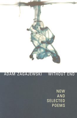 Without End: New and Selected Poems - Zagajewski, Adam, and Cavanagh, Clare, Professor (Translated by), and Gorczynski, Renata (Translated by)