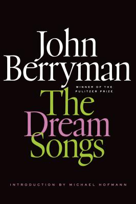 The Dream Songs - Berryman, John, and Hofmann, Michael (Introduction by)