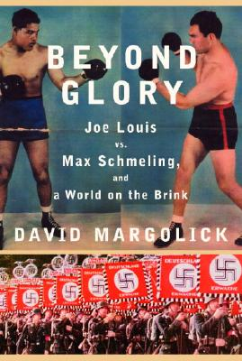 Beyond Glory: Joe Louis Vs. Max Schmeling, and a World on the Brink - Margolick, David