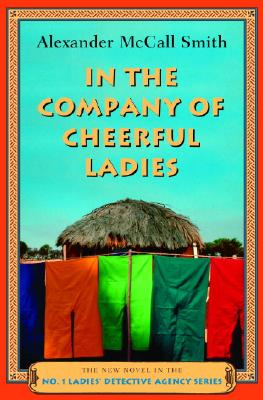 In the Company of Cheerful Ladies: The New Novel in the No. 1 Ladies' Detective Agency Series - McCall Smith, Alexander