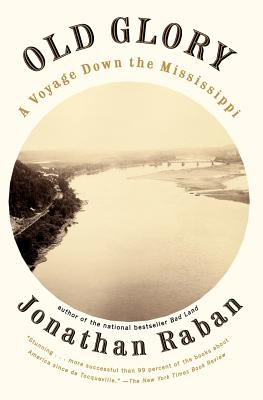 Old Glory: A Voyage Down the Mississippi - Raban, Jonathan