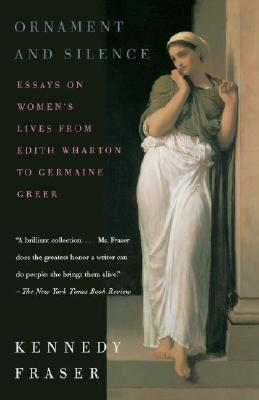 Ornament and Silence: Essays on Women's Lives from Edith Wharton to Germaine Greer - Fraser, Kennedy