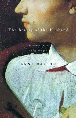 The Beauty of the Husband: A Fictional Essay in 29 Tangos - Carson, Anne