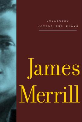 Collected Novels and Plays - Merrill, James