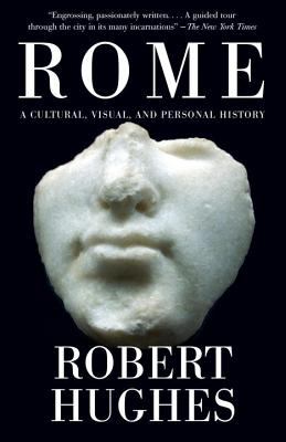 Rome: A Cultural, Visual, and Personal History - Hughes, Robert