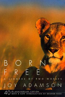 Born Free: A Lioness of Two Worlds - Adamson, Joy, and Goodall, Jane, Dr., Ph.D. (Introduction by)