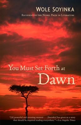 You Must Set Forth at Dawn: A Memoir - Soyinka, Wole, Professor