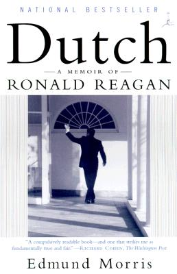 Dutch: A Memoir of Ronald Reagan - Morris, Edmund