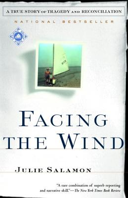 Facing the Wind: A True Story of Tragedy and Reconciliation - Salamon, Julie