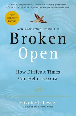 Broken Open: How Difficult Times Can Help Us Grow - Lesser, Elizabeth