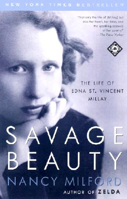Savage Beauty: The Life of Edna St. Vincent Millay - Milford, Nancy