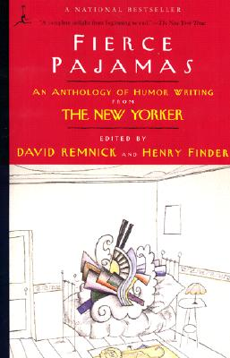 Fierce Pajamas: An Anthology of Humor Writing from the New Yorker - Remnick, David (Editor), and Finder, Henry (Editor)