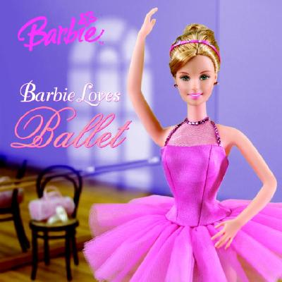 Barbie Loves Ballet (Barbie) - Man-Kong, Mary, and Roberts, Angela, and Wolcott, Karen (Illustrator)