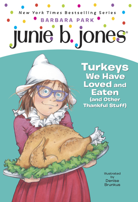Junie B., First Grader: Turkeys We Have Loved and Eaten (and Other Thankful Stuff) - Park, Barbara