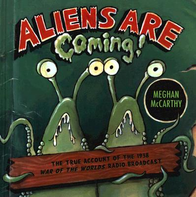 Aliens Are Coming!: The True Account of the 1938 War of the Worlds Radio Broadcast -