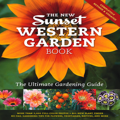 The New Sunset Western Garden Book: The Ultimate Gardening Guide - Brenzel, Kathleen Norris (Editor)