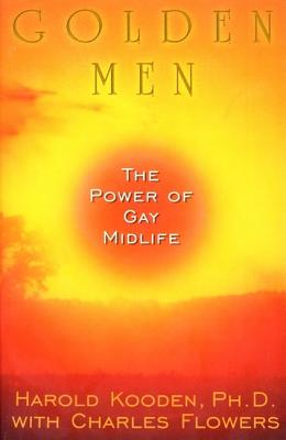 Golden Men:: The Power of Gay Midlife - Kooden, Harold, and Flowers, Charles