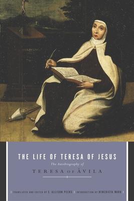 The Life of Teresa of Jesus: The Autobiography of Teresa of Avila - Peers, E Allison, and Teresa of Avila, and Teresa, Mother