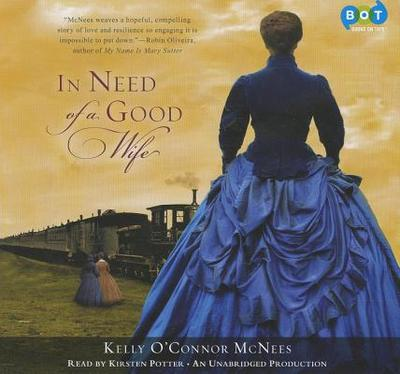 In Need of a Good Wife - McNees, Kelly O'Connor, and Potter, Kirsten (Read by)