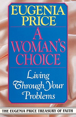 A Woman's Choice: Living Through Your Problems - Price, Eugenia