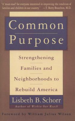 Common Purpose: Strengthening Families and Neighborhoods to Rebuild America - Schorr, Lisbeth B, and Wilson, William Julius (Foreword by)