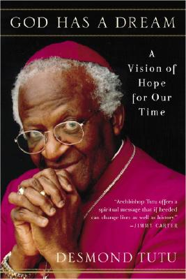 God Has a Dream: A Vision of Hope for Our Time - Tutu, Desmond