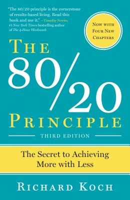 The 80/20 Principle: The Secret to Success by Achieving More with Less - Koch, Richard