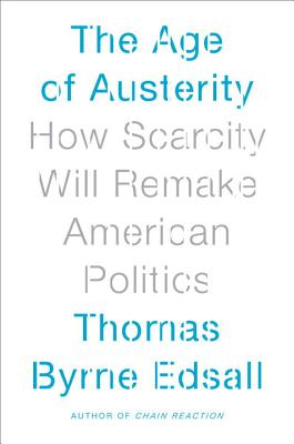 The Age of Austerity: How Scarcity Will Remake American Politics - Edsall, Thomas Byrne