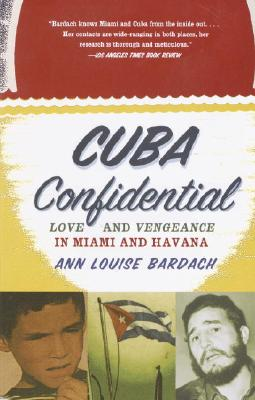 Cuba Confidential: Love and Vengeance in Miami and Havana - Bardach, Ann Louise