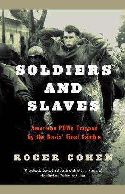 Soldiers and Slaves: American POWs Trapped by the Nazis' Final Gamble - Cohen, Roger