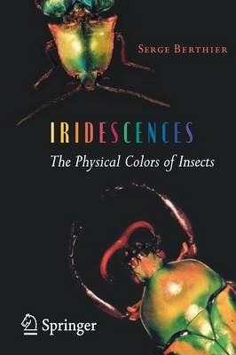 Iridescences: The Physical Colors of Insects - Berthier, Serge
