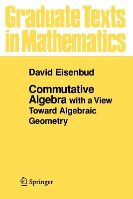 Commutative Algebra: With a View Toward Algebraic Geometry - Ewing, J H, and Eisenbud, David, Professor, and Gehring, F W