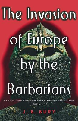The Invasion of Europe by the Barbarians - Bury, J B, and Hearnshaw, F J C (Notes by)