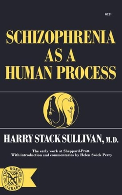 Schizophrenia as a Human Process - Sullivan, Harry, and Sullivan, Henry Stack, and Perry, Helen Swick (Commentaries by)
