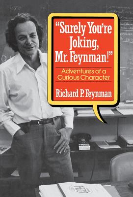 """Surely You're Joking, Mr. Feynman!"": Adventures of a Curious Character - Feynman, Richard Phillips, PH.D., and Hutchings, Edward (Photographer)"