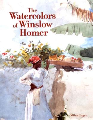 The Watercolors of Winslow Homer - Unger, Miles, and Homer, Winslow (Editor)