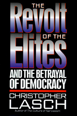 The Revolt of the Elites: And the Betrayal of Democracy - Lasch, Christopher