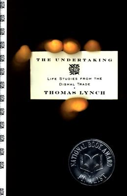 Undertaking: Life Studies from the Dismal Trade - Lynch, Thomas, M.H