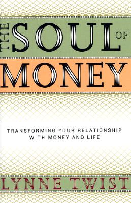 The Soul of Money: Transforming Your Relationship with Money and Life - Twist, Lynne, and Barker, Teresa