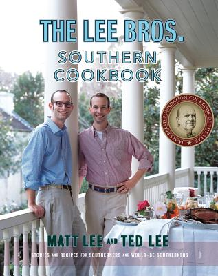 The Lee Bros. Southern Cookbook: Stories and Recipes for Southerners and Would-Be Southerners - Lee, Matt, and Lee, Ted, and Gentl & Hyers (Photographer)