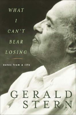 What I Can't Bear Losing: Notes from a Life - Stern, Gerald