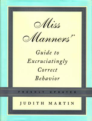 Miss Manners' Guide to Excruciatingly Correct Behavior - Martin, Judith