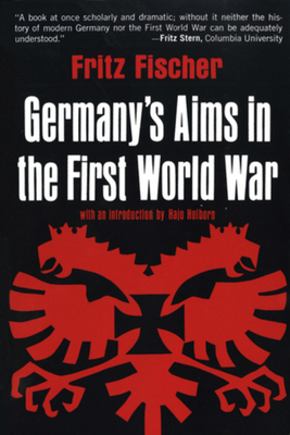 Germany's Aims in the First World War - Fischer, Fritz, and Holborn, Hajo (Introduction by)