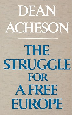 The Struggle for a Free Europe - Acheson, Dean