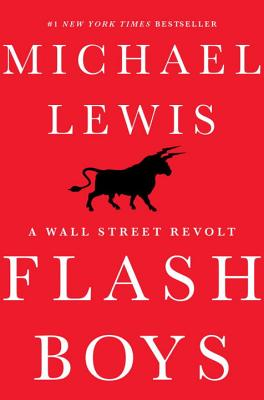 Flash Boys: A Wall Street Revolt - Lewis, Michael
