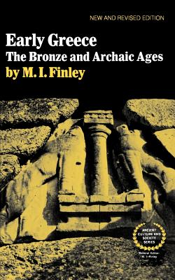 Early Greece: The Bronze and Archaic Ages - Finley, Moses I (Editor)