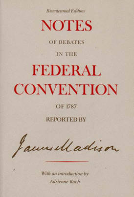 Notes of Debates in the Federal Convention of 1787 - Madison, James, and United States